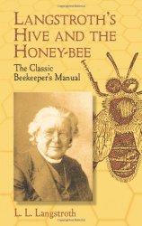 L. L. Langstroth: Langstroth's Hive and the Honey-Bee: The Classic Beekeeper's Manual