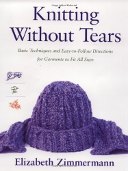 Elizabeth Zimmermann: Knitting Without Tears: Basic Techniques and Easy-to-Follow Directions for Garments to Fit All Sizes