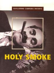 Guillermo Cabrera Infante: Holy Smoke
