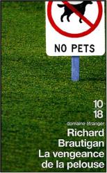 Richard Brautigan: La vengeance de la pelouse : (Nouvelles, 1962-1970)