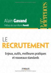 Alain Gavand: Le recrutement : Enjeux, outils, meilleures pratiques et nouveaux standards