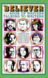 : The Believer Book of Writers Talking to Writers