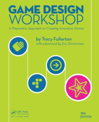 Tracy Fullerton: Game Design Workshop: A Playcentric Approach to Creating Innovative Games, Third Edition