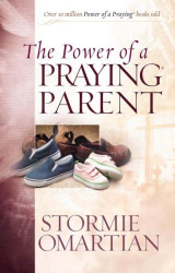 Stormie Omartian: The Power of a Praying® Parent (Power of Praying)
