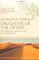 Georgina Howell: Daughter of the Desert: The Extraordinary Life of Gertrude Bell