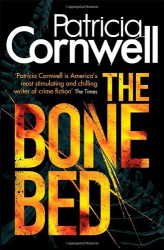Patricia Cornwell: The Bone Bed (A Scarpetta Novel) (Scarpetta Novels)