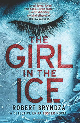 Robert Bryndza: The Girl in the Ice: Volume 1 DCI Erika Foster novel