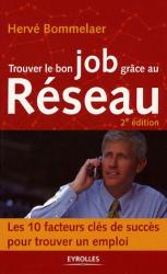 Hervé Bommelaer: Trouver le bon job grâce au Réseau : Les 10 facteurs clés de succès pour trouver un emploi