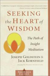 Joseph Goldstein: Seeking the Heart of Wisdom: The Path of Insight Meditation (Shambhala Classics)