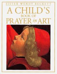 Sister Wendy Beckett: A Child's Book of Prayer in Art