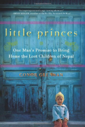 Conor Grennan: Little Princes: One Man's Promise to Bring Home the Lost Children of Nepal
