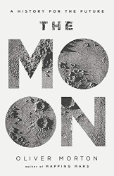 Oliver Morton: The Moon: A History for the Future