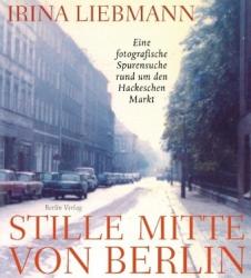 : Stille Mitte von Berlin: Eine fotografische Spurensuche rund um den Hackeschen Markt