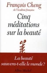 François Cheng: Cinq méditations sur la beauté