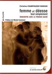 Christine Champougny-oddoux: Femme et déesse tout simplement : Rencontre avec le féminin sacré