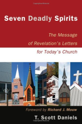 T. Scott Daniels: Seven Deadly Spirits: The Message of Revelation's Letters for Today's Church