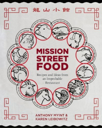 Anthony Myint: Mission Street Food: Recipes and Ideas from an Improbable Restaurant