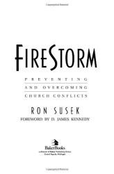 Ron Susek: Firestorm: Preventing and Overcoming Church Conflicts