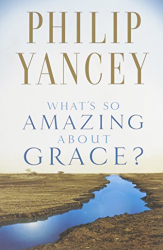 Philip Yancey: What's So Amazing About Grace?