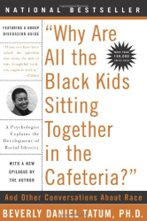 Beverly Daniel Tatum: Why Are All the Black Kids Sitting Together in the Cafeteria: And Other Conversations About Race