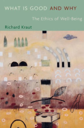 Richard Kraut: What Is Good and Why: The Ethics of Well-Being