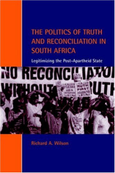 Richard A. Wilson: The Politics of Truth and Reconciliation in South Africa: Legitimizing the Post-Apartheid State (Cambridge Studies in Law and Society)
