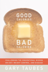 Gary Taubes: Good Calories, Bad Calories