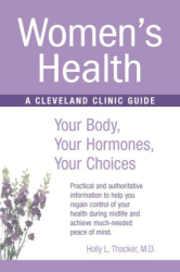 Holly L Thacker: Womens Health: Your Body, Your Hormones, Your Choices (Cleveland Clinic Guides)