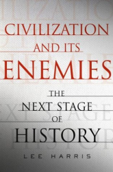 Lee Harris: Civilization and Its Enemies: The Next Stage of History
