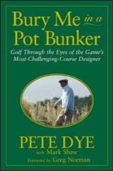 Pete Dye: Bury Me in a Pot Bunker