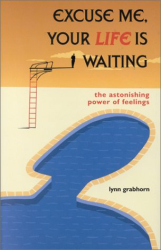 Lynn Grabhorn: Excuse Me, Your Life Is Waiting: The Astonishing Power of Feelings