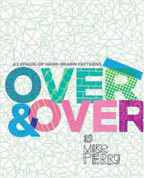 Michael Perry: Over and Over: A Catalog of Hand-Drawn Patterns
