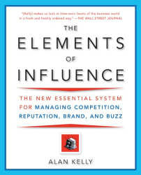 Alan Kelly: The Elements of Influence: The New Essential System for Managing Competition, Reputation, Brand, and Buzz