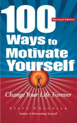 Steve Chandler: 100 Ways To Motivate Yourself: Change Your Life Forever