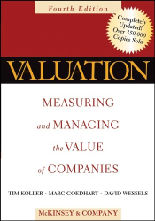 McKinsey & Company Inc.: Valuation: Measuring and Managing the Value of Companies, Fourth Edition