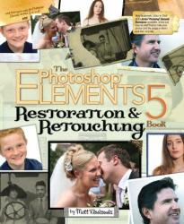 Matt Kloskowski: The Photoshop Elements 5 Restoration and Retouching Book