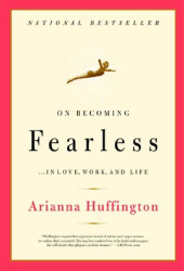 Arianna Huffington: On Becoming Fearless...in Love, Work, and Life