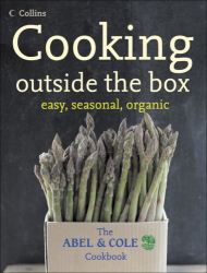 Keith Abel: Cooking Outside the Box: Easy, Seasonal, Organic: The Abel and Cole Cookbook
