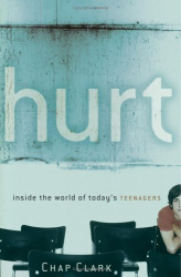 Chap Clark: Hurt: Inside the World of Today's Teenagers (Youth, Family, and Culture)