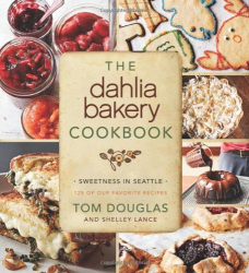 Tom Douglas: The Dahlia Bakery Cookbook: Sweetness in Seattle