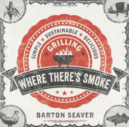 Barton Seaver: Where There's Smoke: Simple, Sustainable, Delicious Grilling