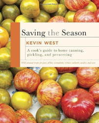 Kevin West: Saving the Season: A Cook's Guide to Home Canning, Pickling, and Preserving