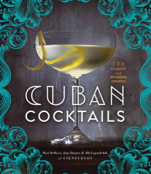 Ravi DeRossi: Cuban Cocktails: 100 Classic and Modern Drinks