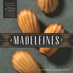 Barbara Feldman Morse: Madeleines: Elegant French Tea Cakes to Bake and Share