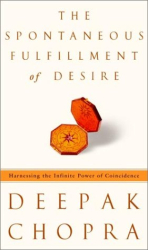 Deepak Chopra: The Spontaneous Fulfillment of Desire: Harnessing the Infinite Power of Coincidence