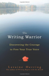 Laraine Herring: The Writing Warrior: Discovering the Courage to Free Your True Voice