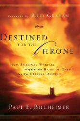Paul E. Billheimer: Destined for the Throne: How Spiritual Warfare Prepares the Bride of Christ for Her Eternal Destiny