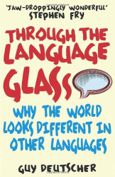 Guy Deutscher: Through the Language Glass: Why the World Looks Different in Other Languages