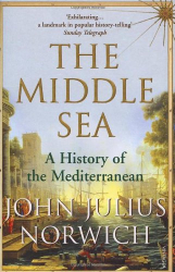 John Julius Norwich: The Middle Sea: A History of the Mediterranean