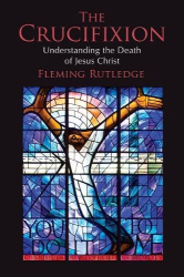 Fleming Rutledge: The Crucifixion: Understanding the Death of Jesus Christ
